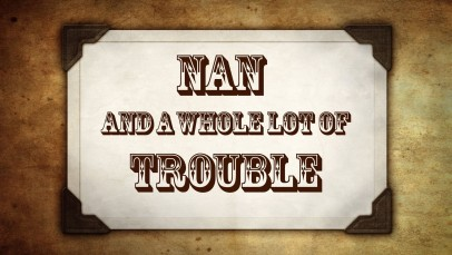 Nan & a Whole Lot of Trouble